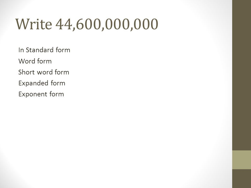Write 44,600,000,000 In Standard form Word form Short word form Expanded form Exponent form