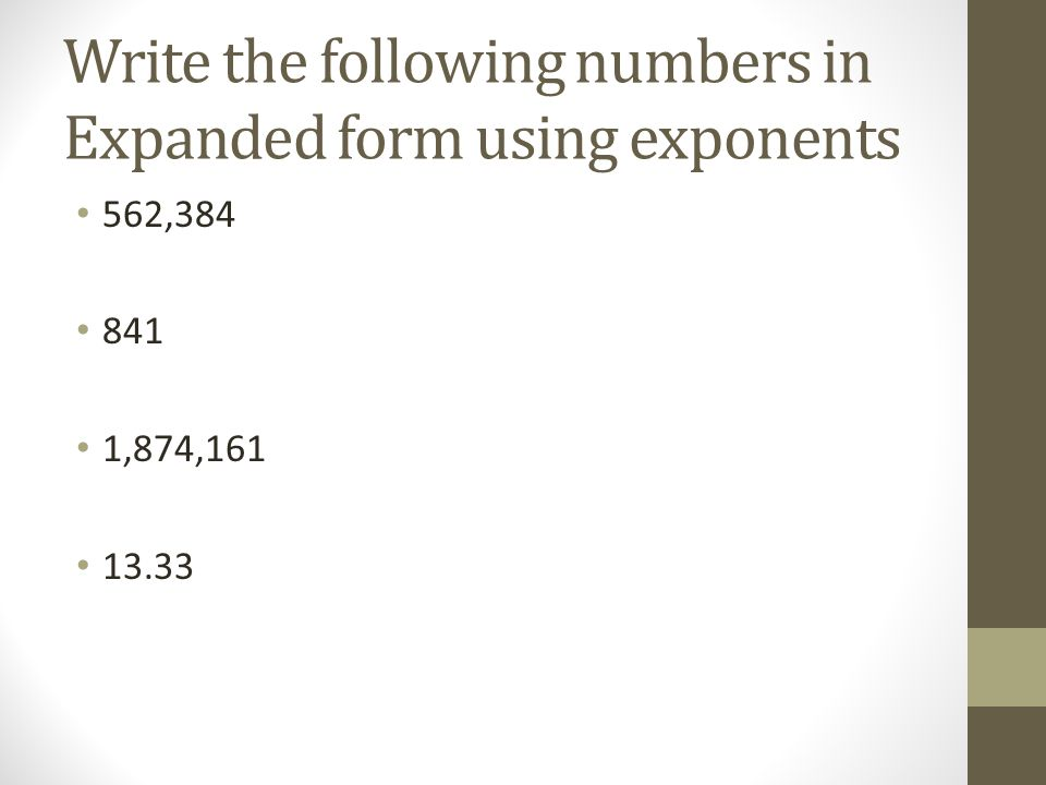 Write the following numbers in Expanded form using exponents