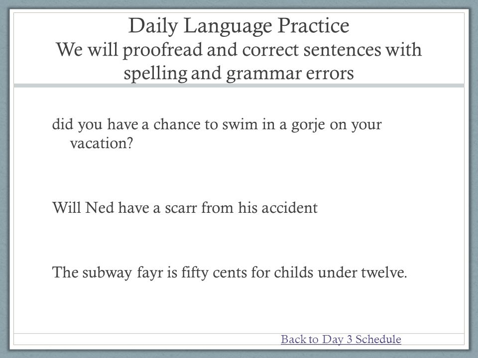 Daily Language Practice We will proofread and correct sentences with spelling and grammar errors