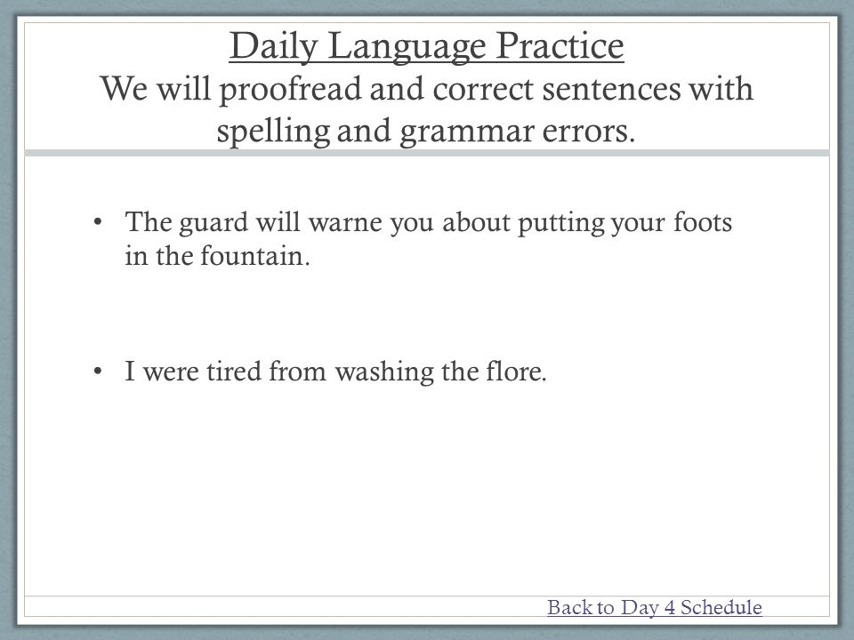Daily Language Practice We will proofread and correct sentences with spelling and grammar errors.