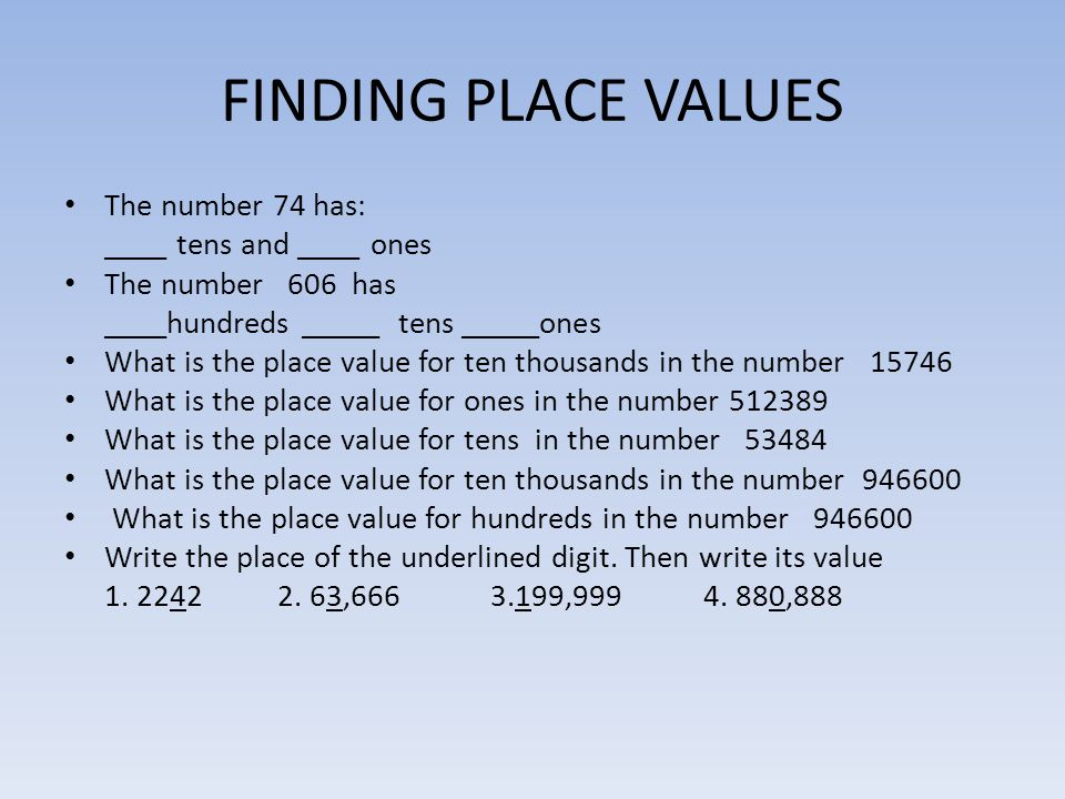 FINDING PLACE VALUES The number 74 has: ____ tens and ____ ones