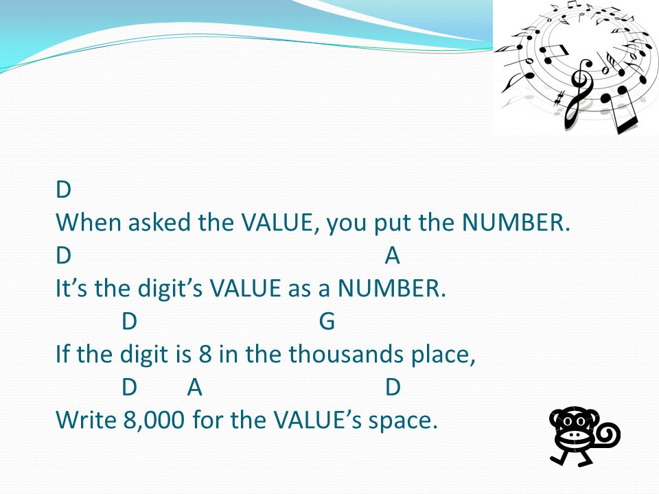 D When asked the VALUE, you put the NUMBER. D