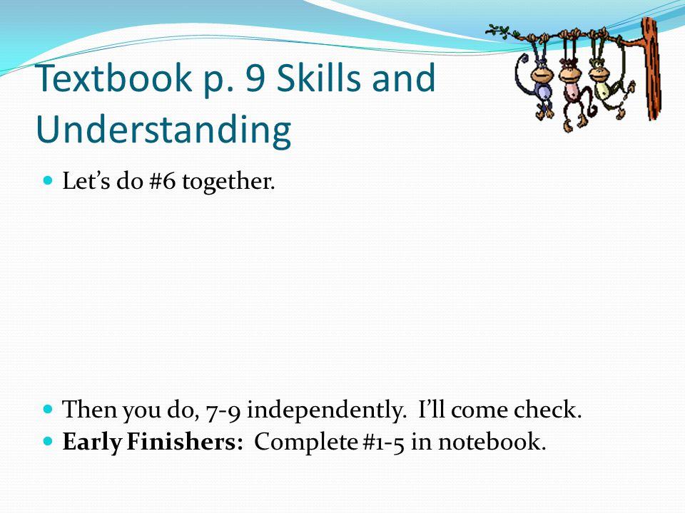 Textbook p. 9 Skills and Understanding