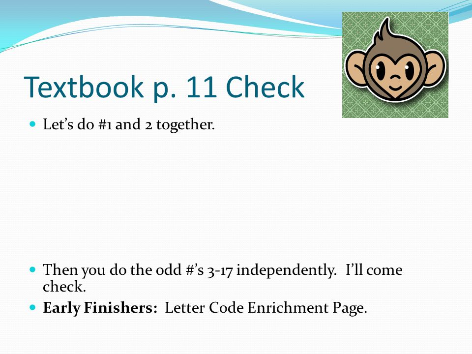 Textbook p. 11 Check Let's do #1 and 2 together.