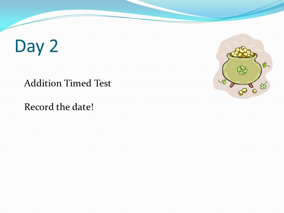 Day 2 Addition Timed Test Record the date!