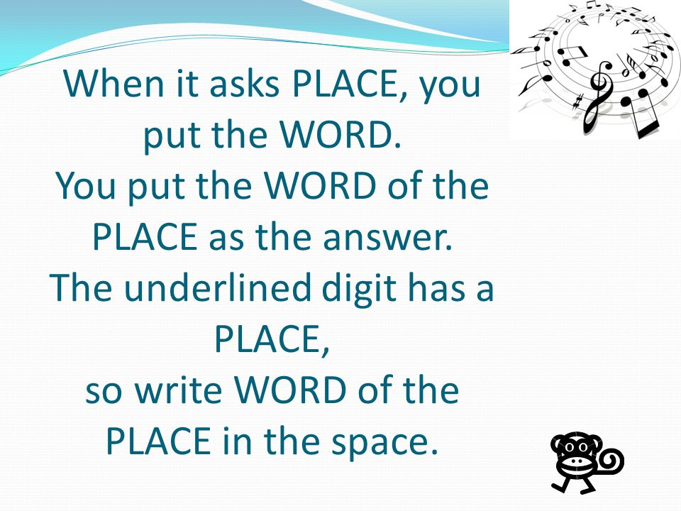 When it asks PLACE, you put the WORD