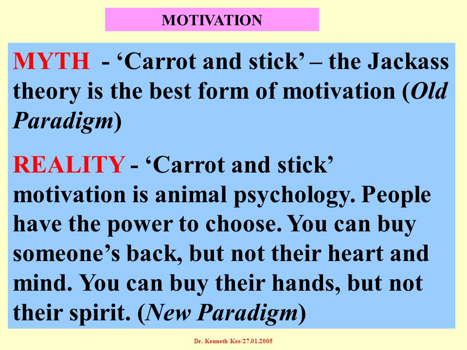 MOTIVATION MYTH - 'Carrot and stick' – the Jackass theory is the best form of motivation (Old Paradigm)