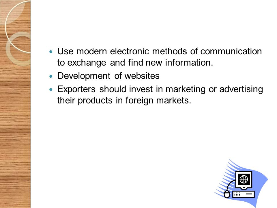 Use modern electronic methods of communication to exchange and find new information.