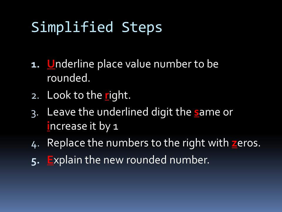 Simplified Steps Underline place value number to be rounded.