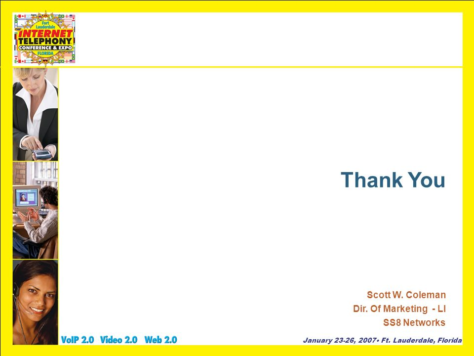 Thank You Scott W. Coleman Dir. Of Marketing - LI SS8 Networks