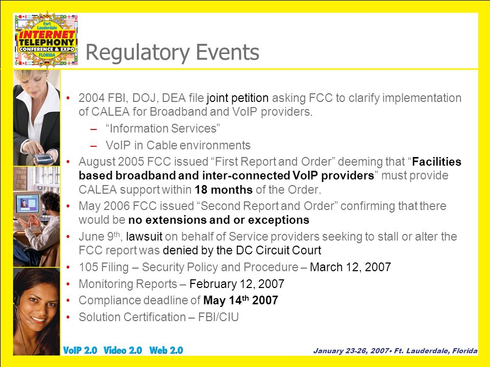 Regulatory Events 2004 FBI, DOJ, DEA file joint petition asking FCC to clarify implementation of CALEA for Broadband and VoIP providers.