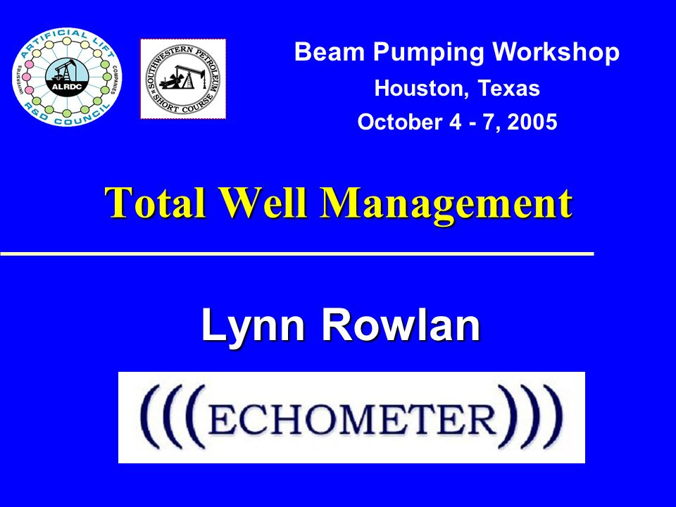 Total Well Management Lynn Rowlan Beam Pumping Workshop Houston, Texas