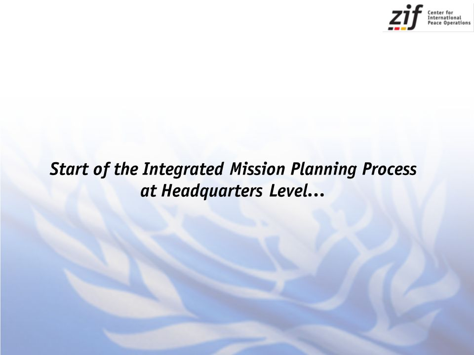 Start of the Integrated Mission Planning Process at Headquarters Level…