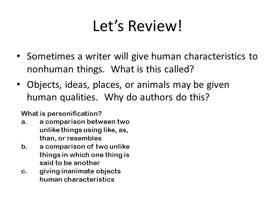 Let's Review! Sometimes a writer will give human characteristics to nonhuman things. What is this called