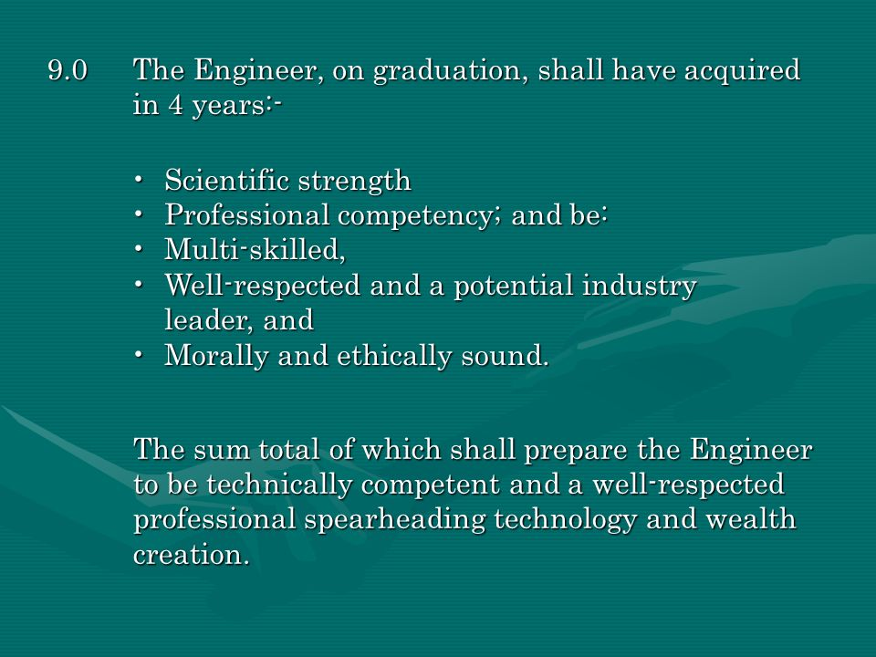 9.0 The Engineer, on graduation, shall have acquired in 4 years:-