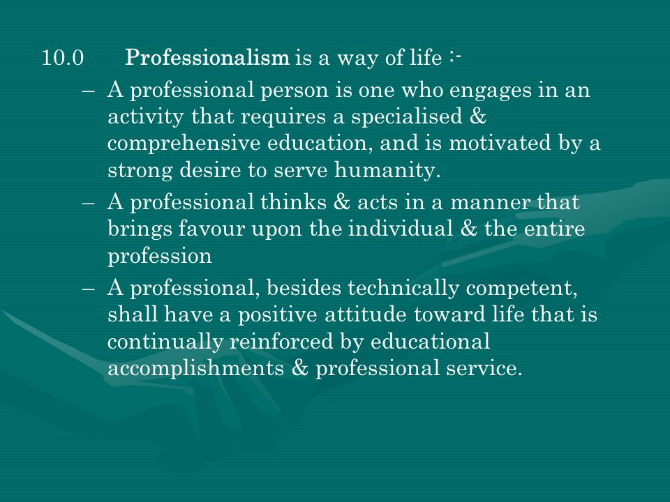 10.0 Professionalism is a way of life :-