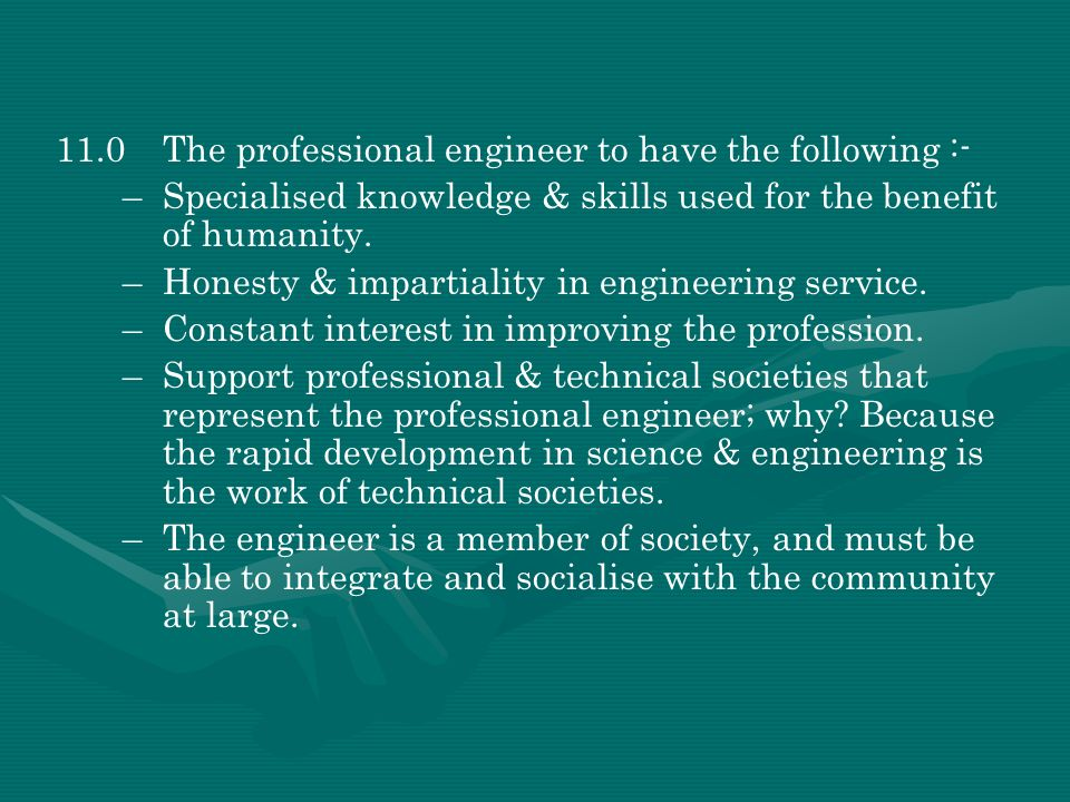 11.0 The professional engineer to have the following :-
