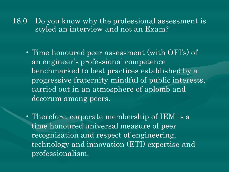 18.0 Do you know why the professional assessment is styled an interview and not an Exam