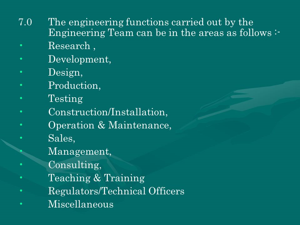 7.0 The engineering functions carried out by the Engineering Team can be in the areas as follows :-