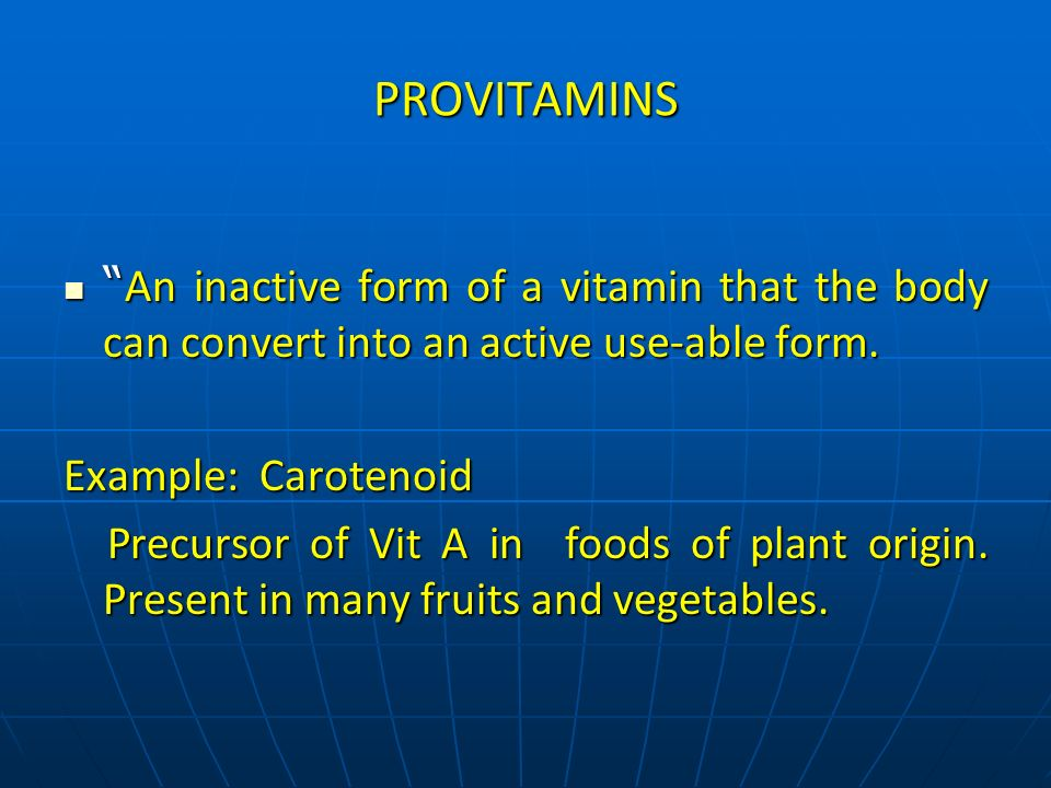 PROVITAMINS An inactive form of a vitamin that the body can convert into an active use-able form. Example: Carotenoid.