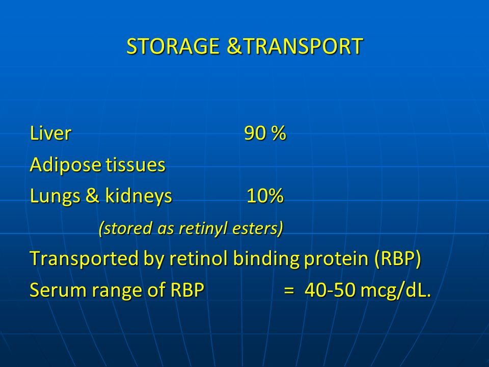 STORAGE &TRANSPORT Liver 90 % Adipose tissues Lungs & kidneys 10%