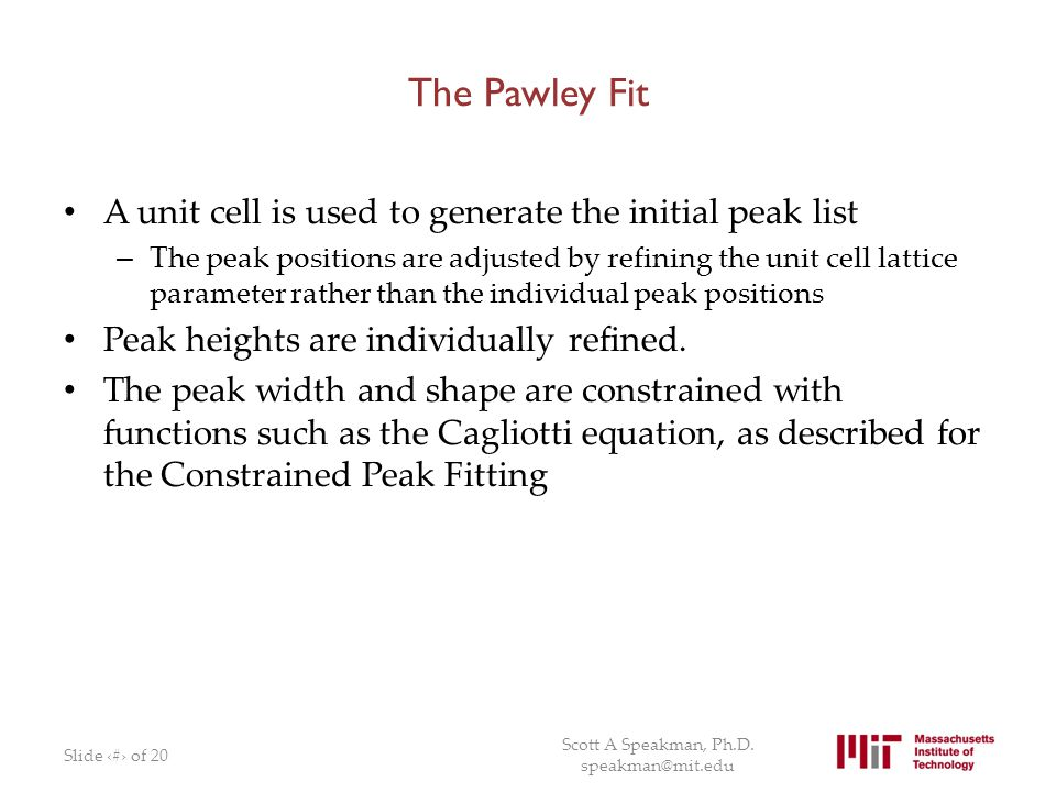 The Pawley Fit A unit cell is used to generate the initial peak list