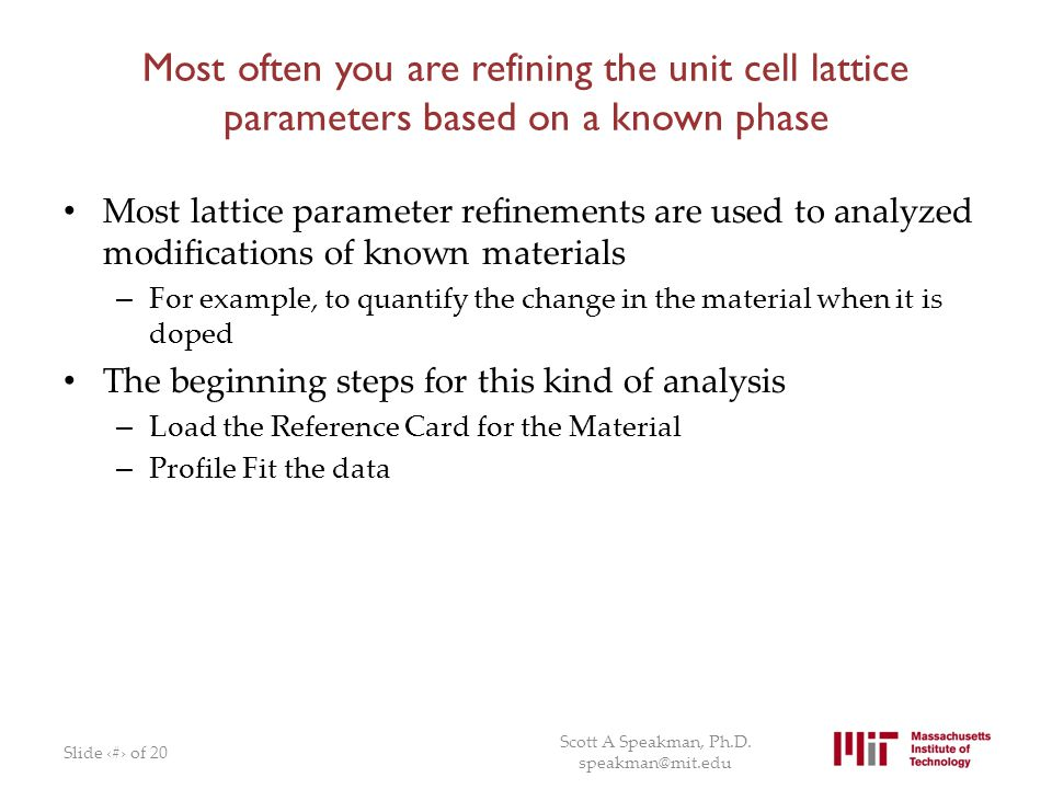 Most often you are refining the unit cell lattice parameters based on a known phase