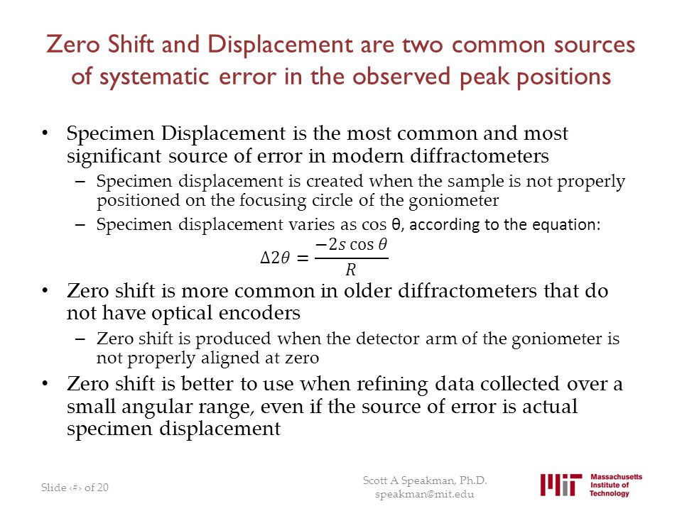 Zero Shift and Displacement are two common sources of systematic error in the observed peak positions