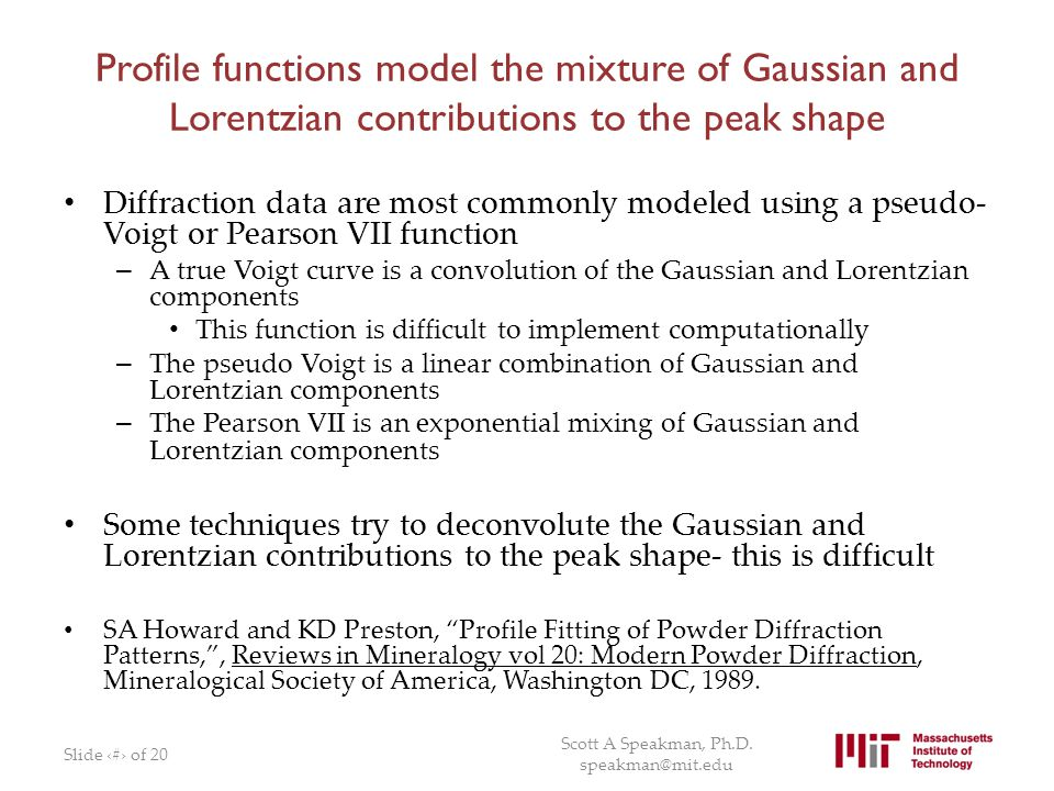 Profile functions model the mixture of Gaussian and Lorentzian contributions to the peak shape