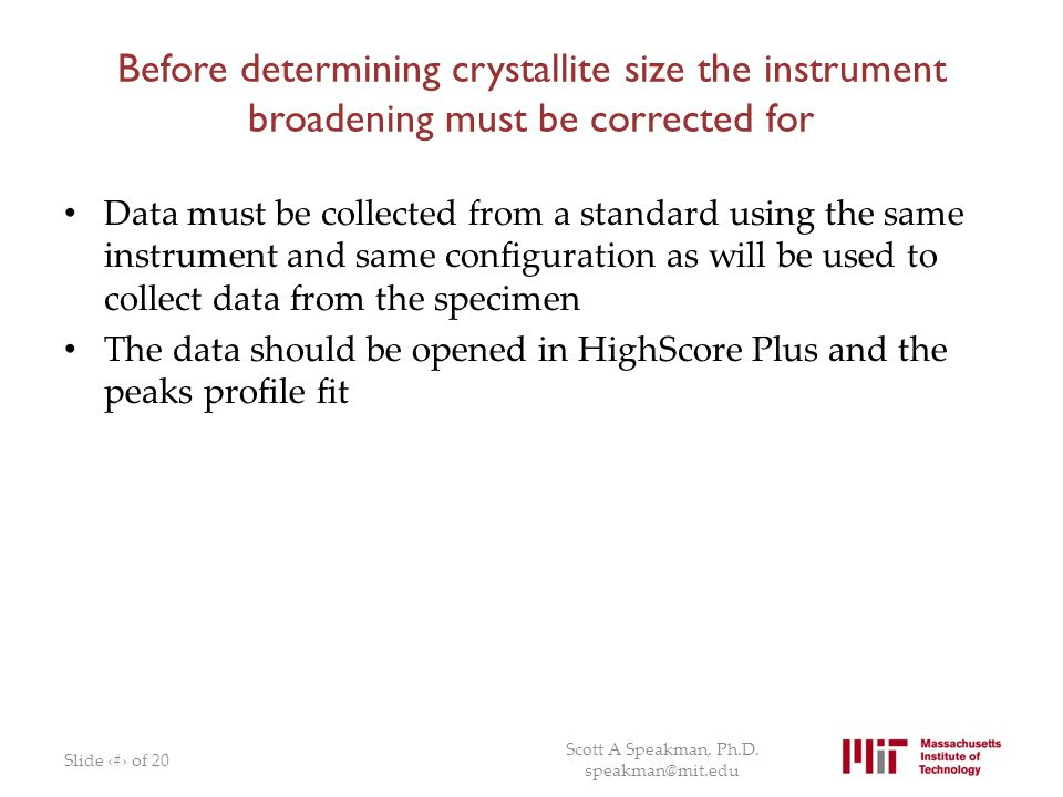Before determining crystallite size the instrument broadening must be corrected for
