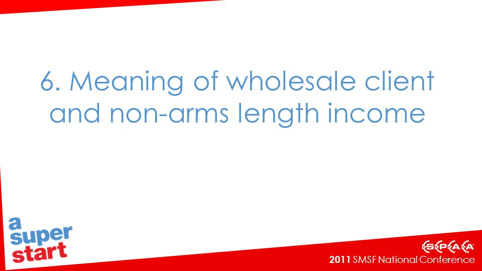 6. Meaning of wholesale client and non-arms length income