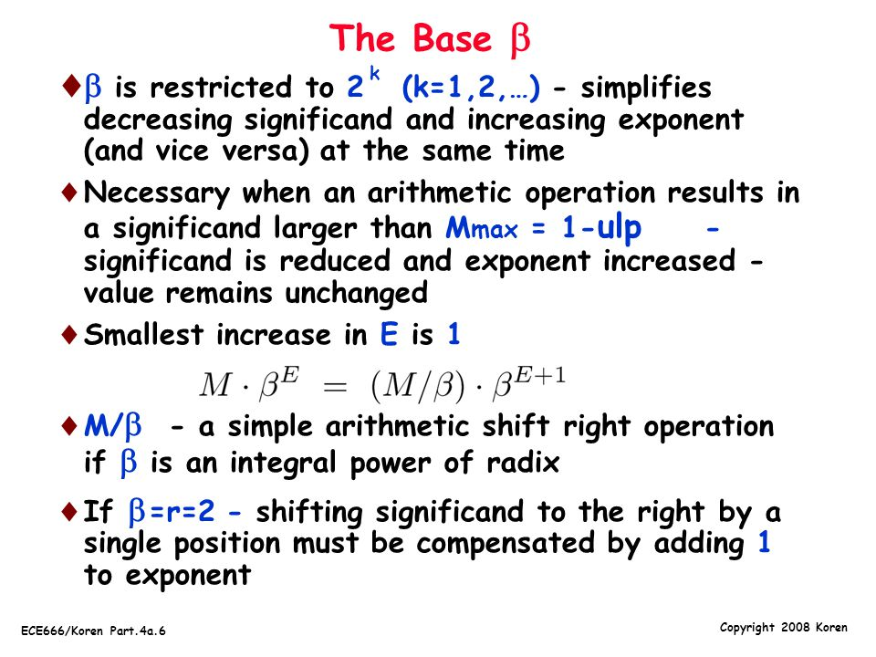 The Base  k.  is restricted to 2 (k=1,2,…) - simplifies decreasing significand and increasing exponent (and vice versa) at the same time.
