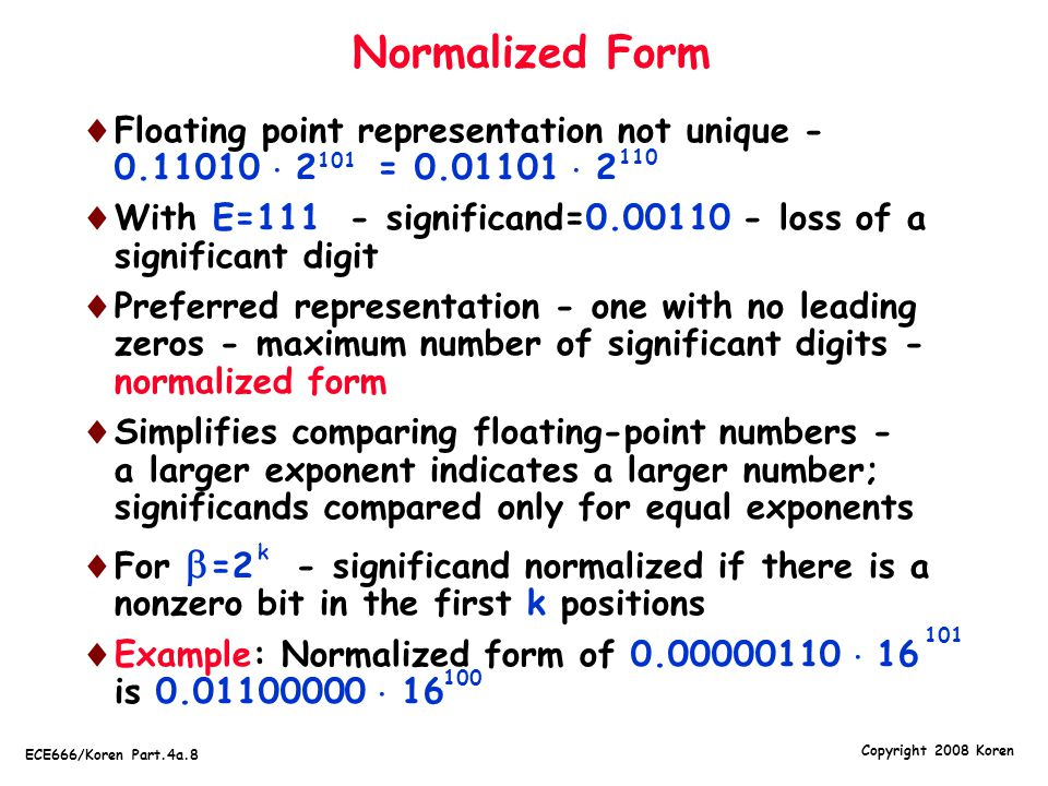 Normalized Form Floating point representation not unique - 0.11010  2 = 0.01101  2.
