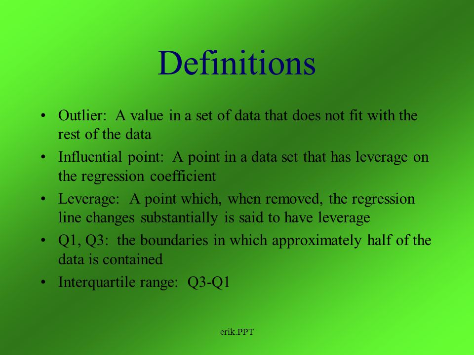 Definitions Outlier: A value in a set of data that does not fit with the rest of the data.