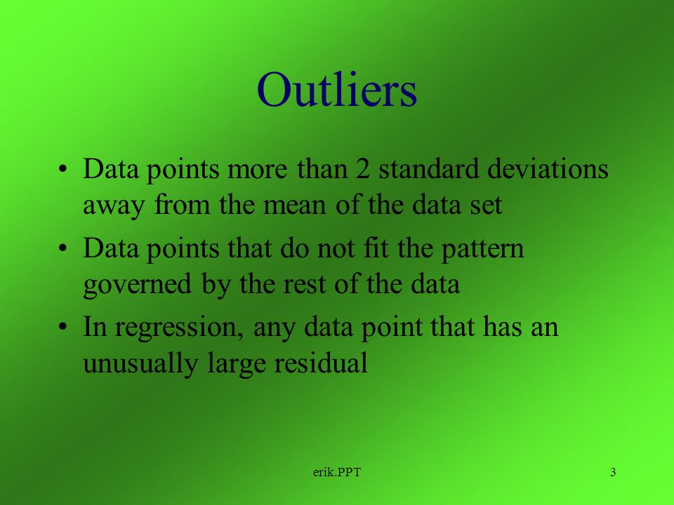 Outliers Data points more than 2 standard deviations away from the mean of the data set.