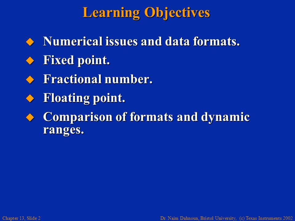 Learning Objectives Numerical issues and data formats. Fixed point.