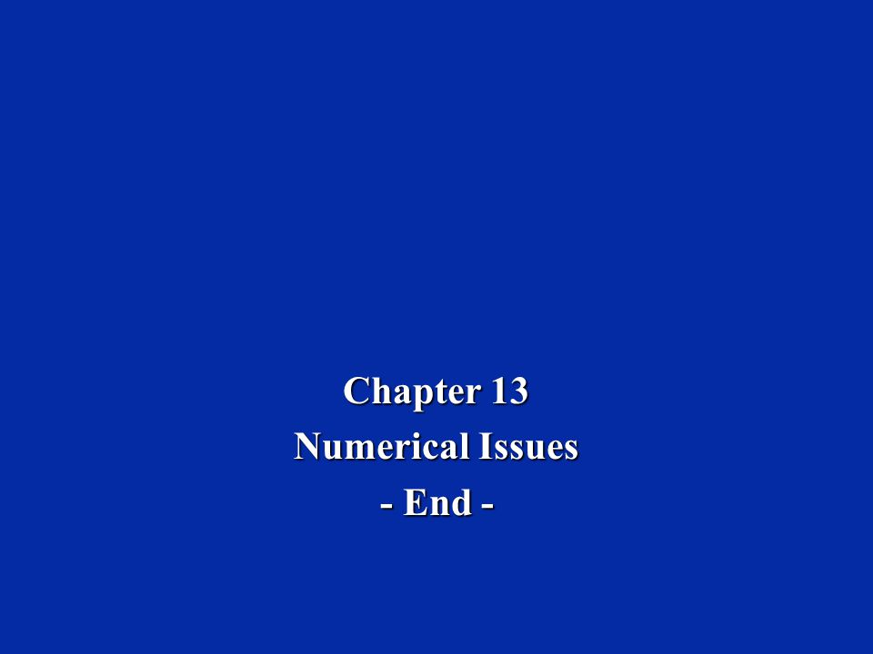 Chapter 13 Numerical Issues - End -