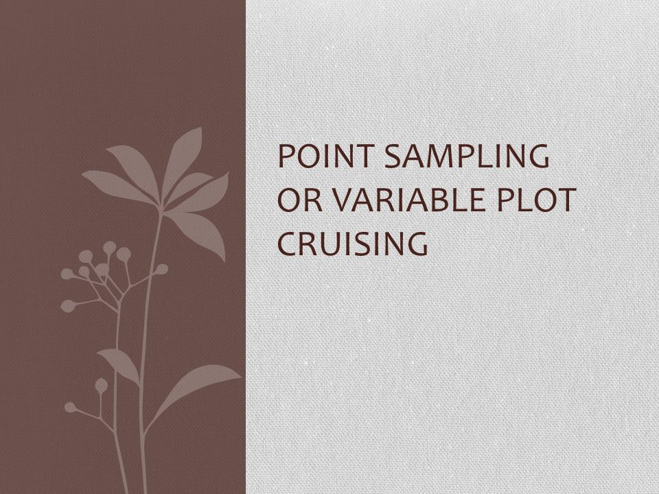 Point Sampling or Variable Plot Cruising