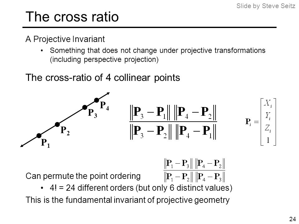 The cross ratio The cross-ratio of 4 collinear points P4 P3 P2 P1