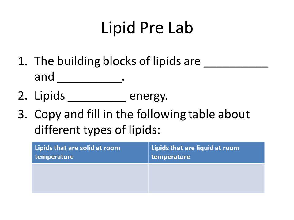 Lipid Pre LabThe building blocks of lipids are __________ and __________. Lipids _________ energy.