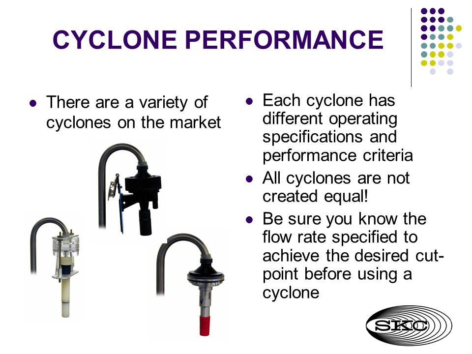 CYCLONE PERFORMANCE There are a variety of cyclones on the market