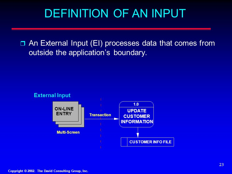 DEFINITION OF AN INPUT An External Input (EI) processes data that comes from outside the application's boundary.