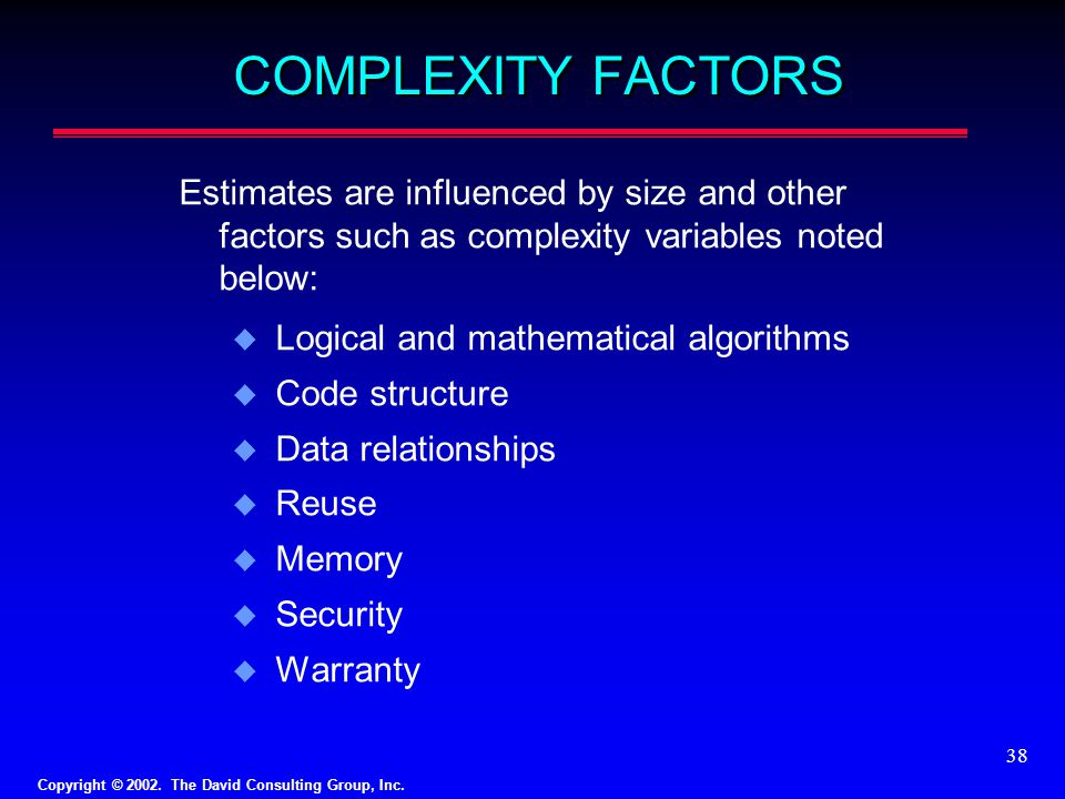 COMPLEXITY FACTORS Estimates are influenced by size and other factors such as complexity variables noted below: