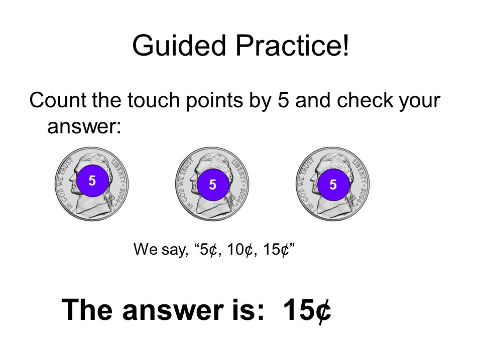 Guided Practice! The answer is: 15¢