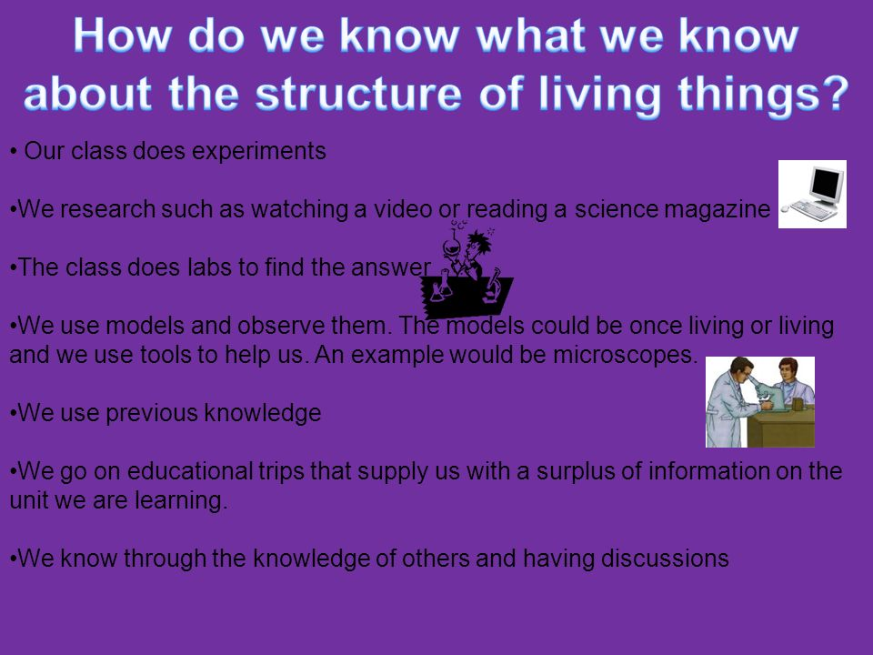 How do we know what we know about the structure of living things