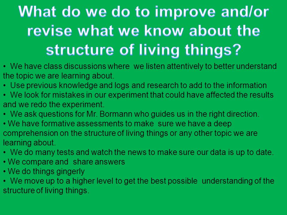 What do we do to improve and/or revise what we know about the structure of living things