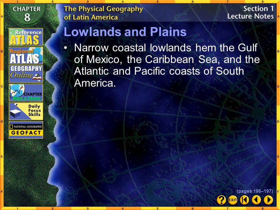 Lowlands and Plains Narrow coastal lowlands hem the Gulf of Mexico, the Caribbean Sea, and the Atlantic and Pacific coasts of South America.
