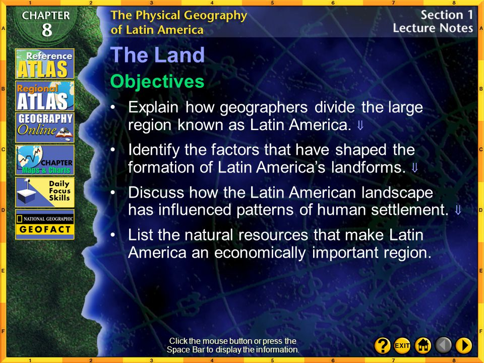 The Land Objectives. Explain how geographers divide the large region known as Latin America. 