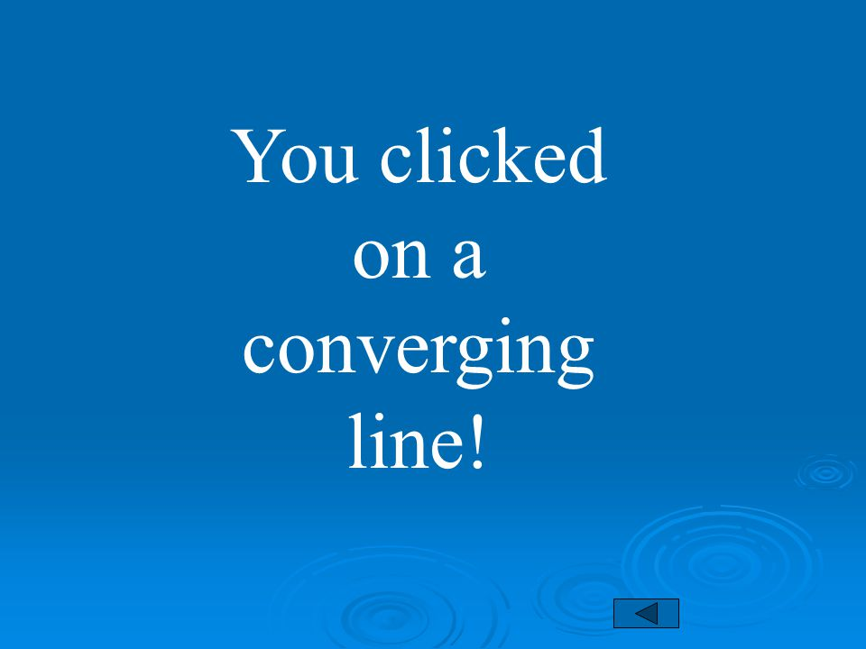 You clicked on a converging line!