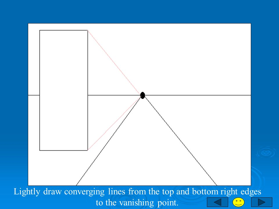Lightly draw converging lines from the top and bottom right edges to the vanishing point.